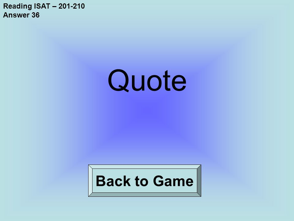 Reading ISAT – 201-210 Answer 36 Back to Game Quote