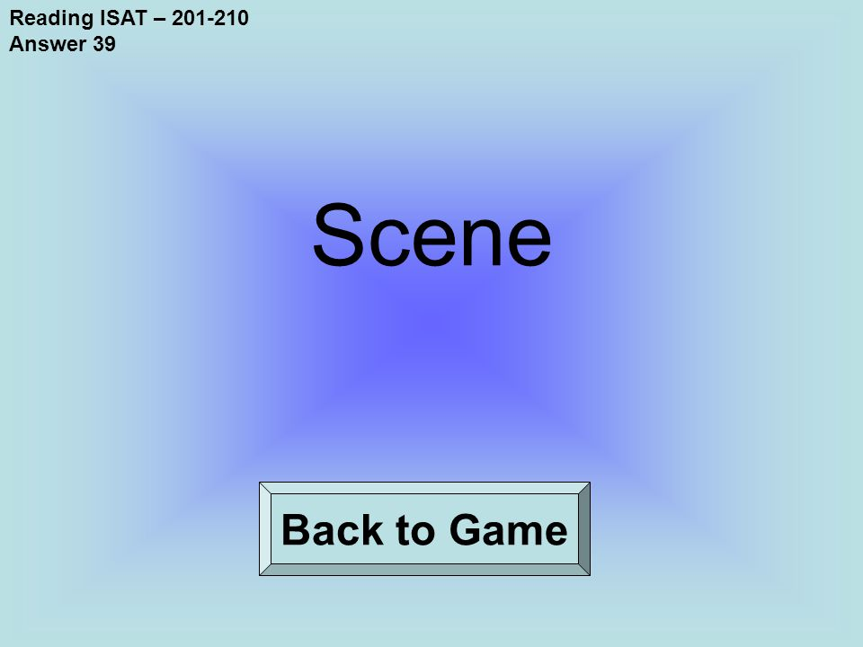 Reading ISAT – 201-210 Answer 39 Back to Game Scene