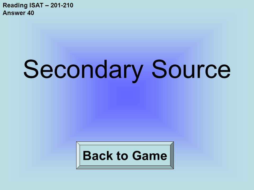 Reading ISAT – 201-210 Answer 40 Back to Game Secondary Source