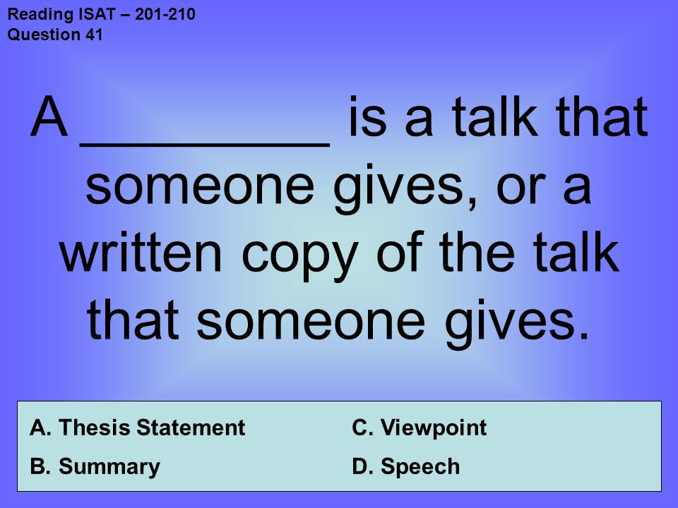 Reading ISAT – 201-210 Question 41 A ________ is a talk that someone gives, or a written copy of the talk that someone gives.