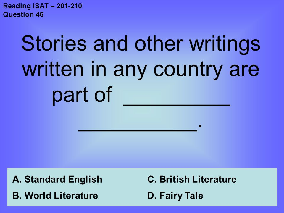 Reading ISAT – 201-210 Question 46 Stories and other writings written in any country are part of _________ __________.