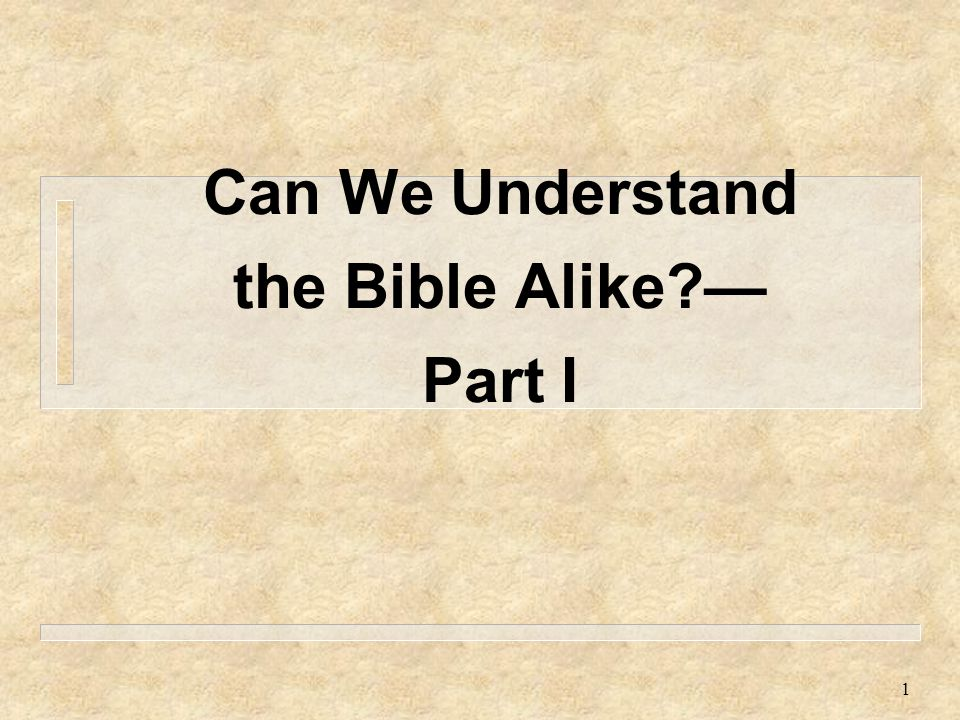 1 Can We Understand the Bible Alike?— Part I