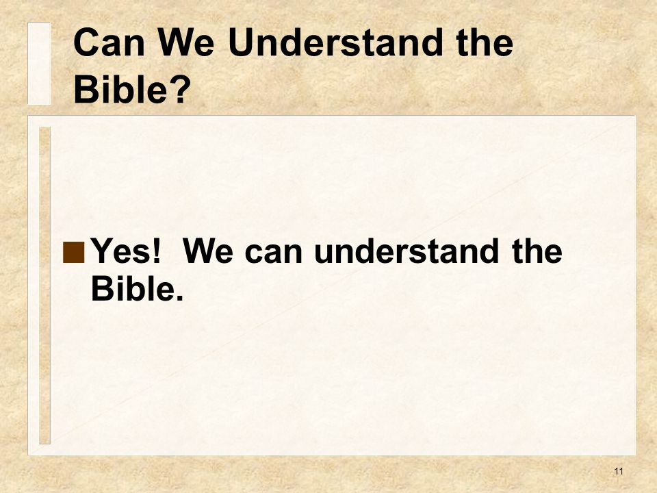 11 Yes! We can understand the Bible. Can We Understand the Bible?
