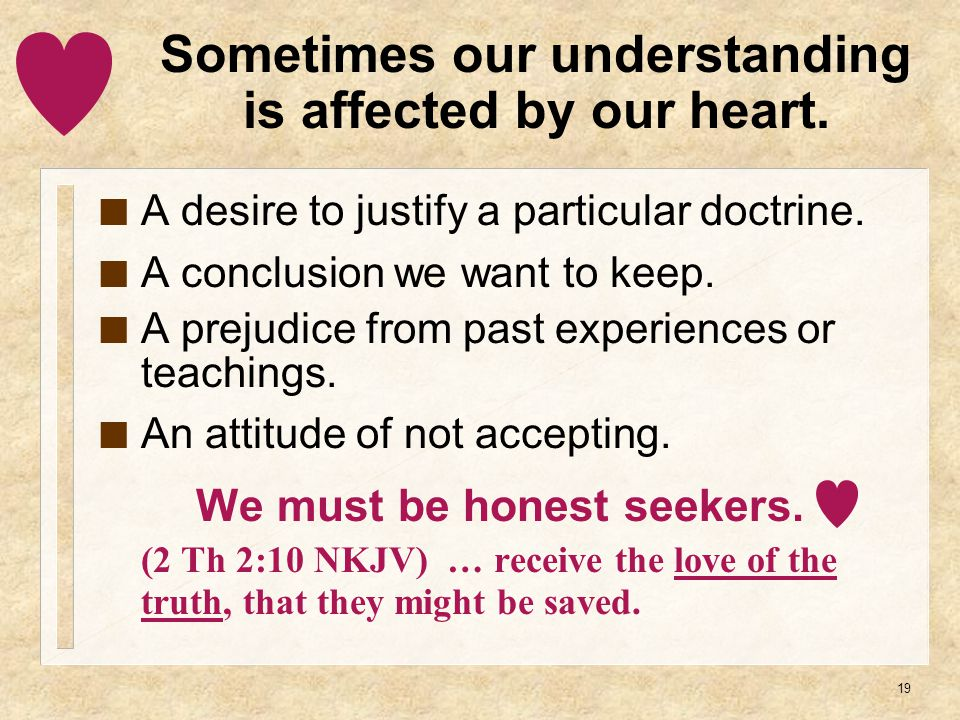 19 Sometimes our understanding is affected by our heart.