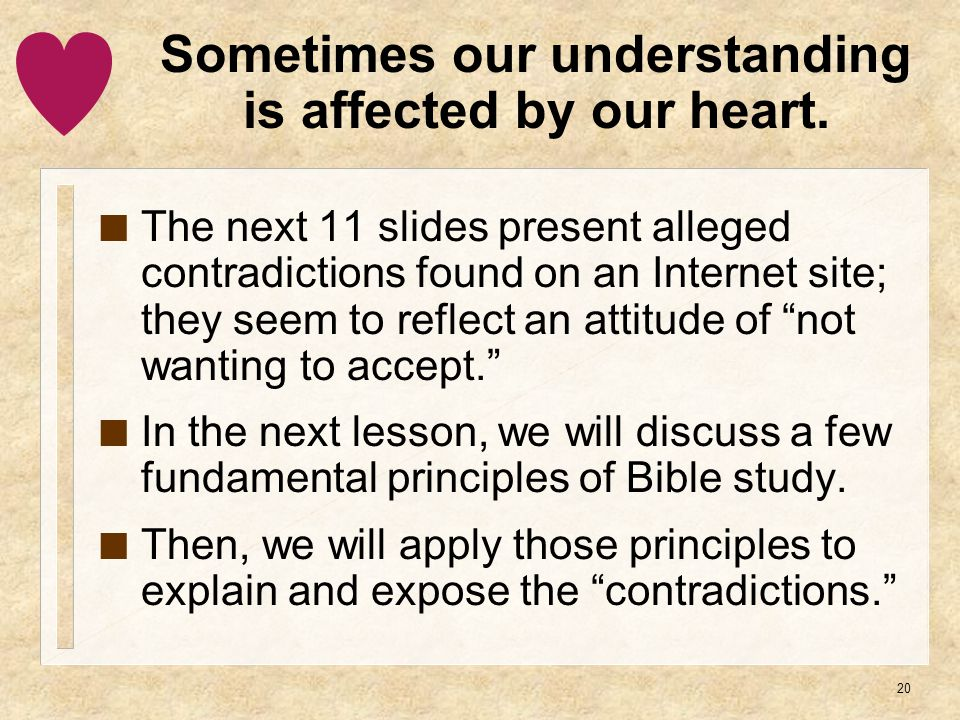 20 Sometimes our understanding is affected by our heart.