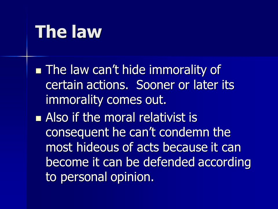 The law The law can't hide immorality of certain actions. Sooner or later its immorality comes out. The law can't hide immorality of certain actions.