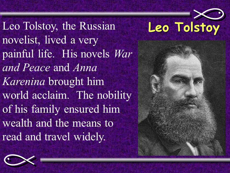 Leo Tolstoy Leo Tolstoy, the Russian novelist, lived a very painful life.