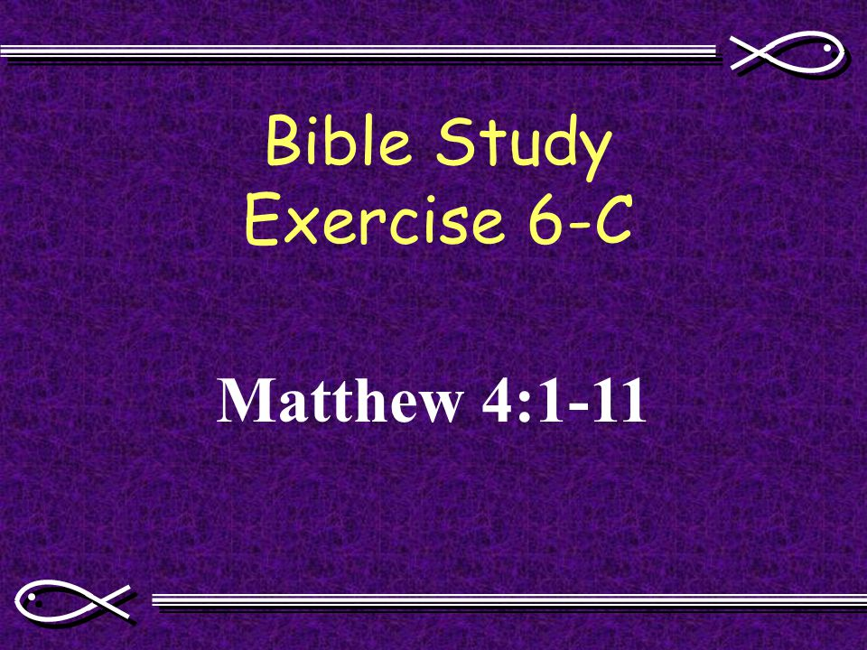 Bible Study Exercise 6-C Matthew 4:1-11