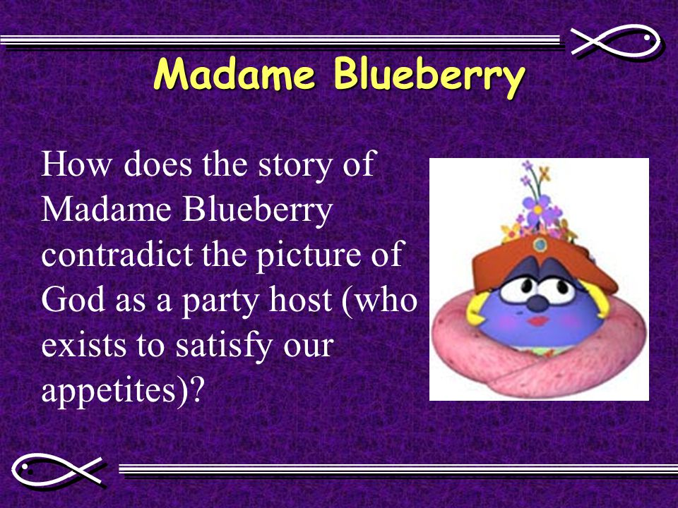 How does the story of Madame Blueberry contradict the picture of God as a party host (who exists to satisfy our appetites)