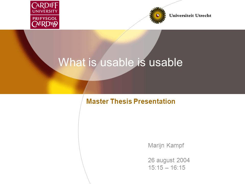 1 What is usable is usable Master Thesis Presentation Marijn Kampf 26 august 2004 15:15 – 16:15