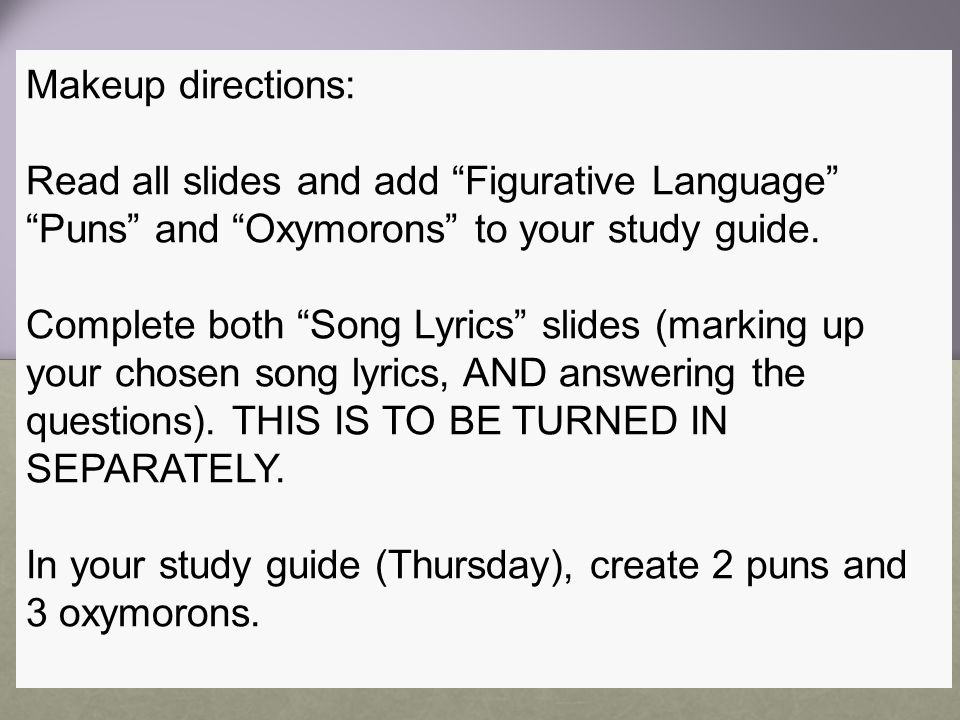 Makeup directions: Read all slides and add Figurative Language Puns and Oxymorons to your study guide.
