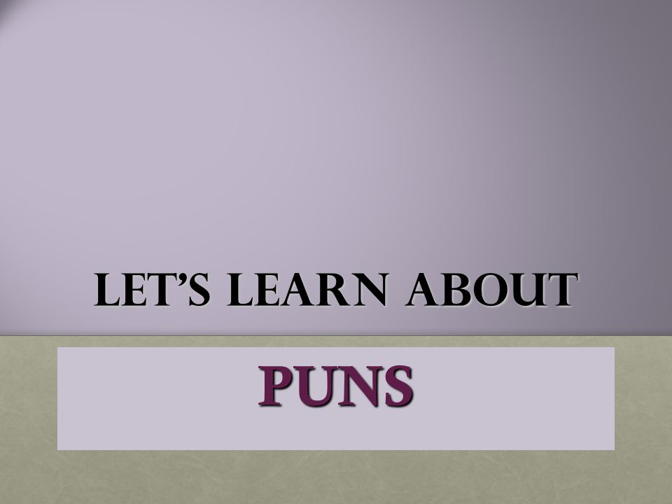 What Are puns? A Play on Words Using a word or words that have more than 1 meaning.