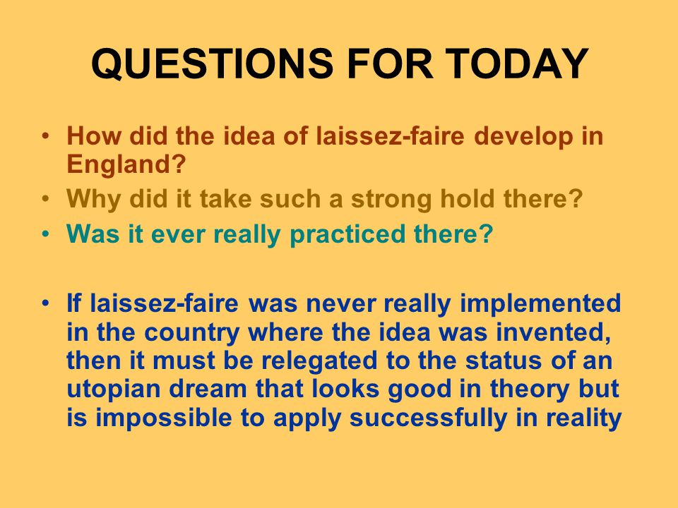 QUESTIONS FOR TODAY How did the idea of laissez-faire develop in England.