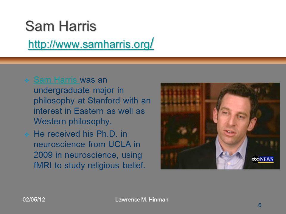 6 02/05/12Lawrence M. Hinman Sam Harris http://www.samharris.org / http://www.samharris.org /http://www.samharris.org /  Sam Harris was an undergradu