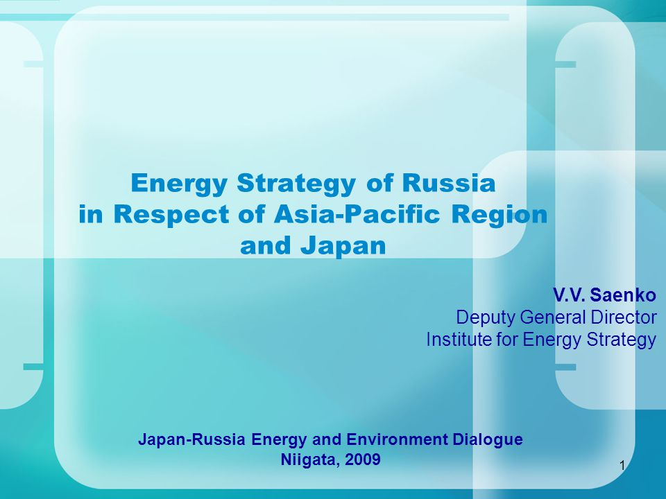 1 Energy Strategy of Russia in Respect of Asia-Pacific Region and Japan V.V.