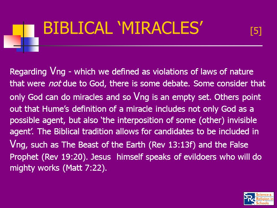 BIBLICAL 'MIRACLES' [5] Regarding V ng - which we defined as violations of laws of nature that were not due to God, there is some debate.