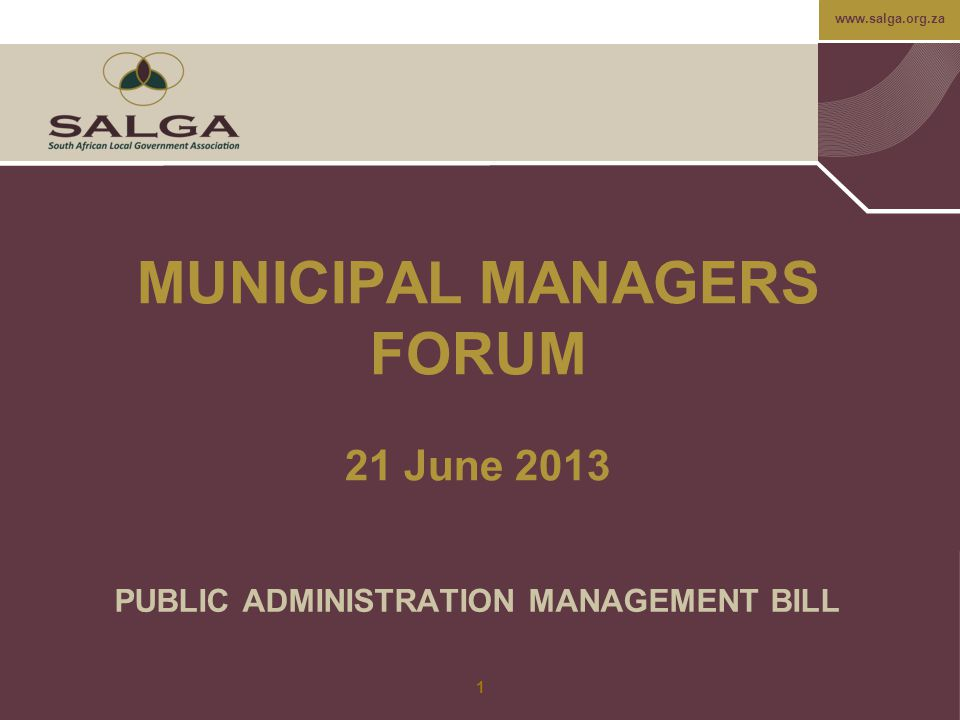 www.salga.org.za 1 MUNICIPAL MANAGERS FORUM 21 June 2013 PUBLIC ADMINISTRATION MANAGEMENT BILL