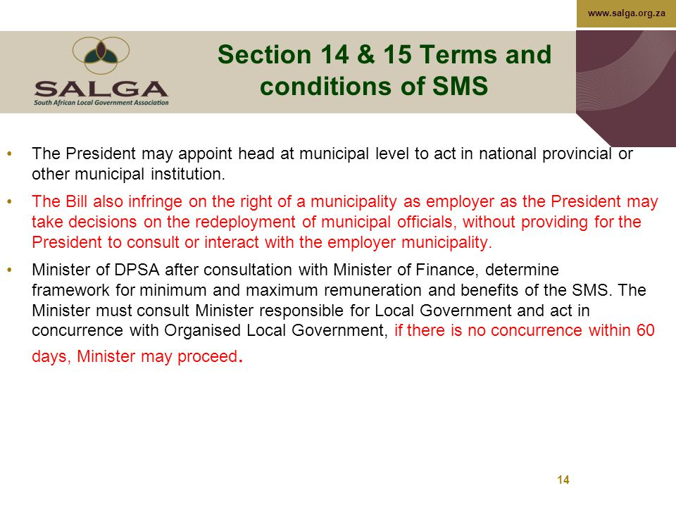 www.salga.org.za 14 Section 14 & 15 Terms and conditions of SMS The President may appoint head at municipal level to act in national provincial or other municipal institution.