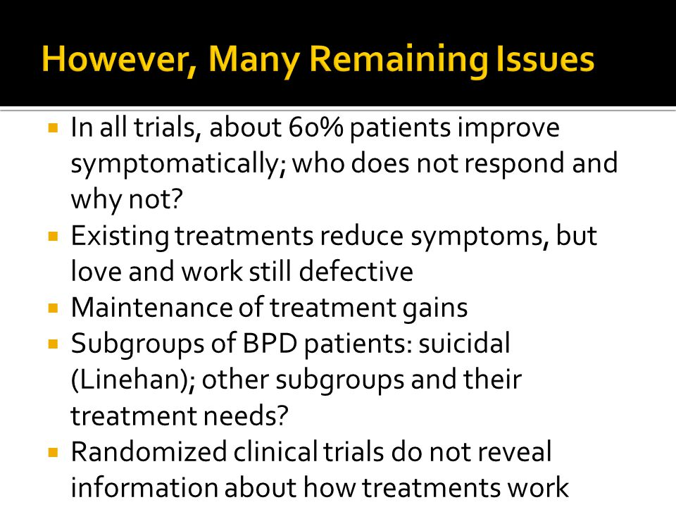  In all trials, about 60% patients improve symptomatically; who does not respond and why not.