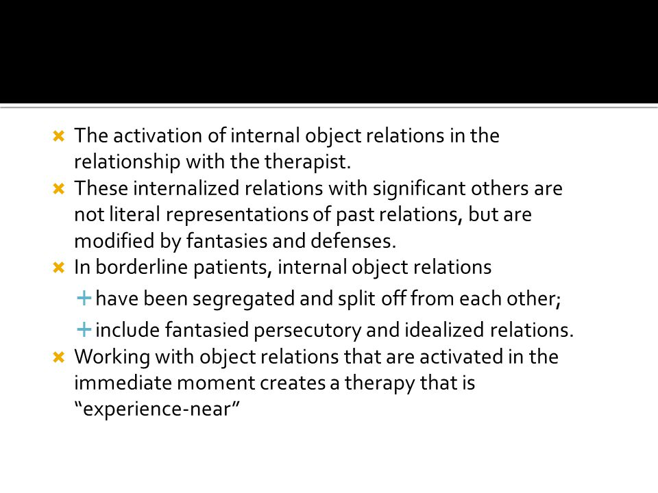 The activation of internal object relations in the relationship with the therapist.