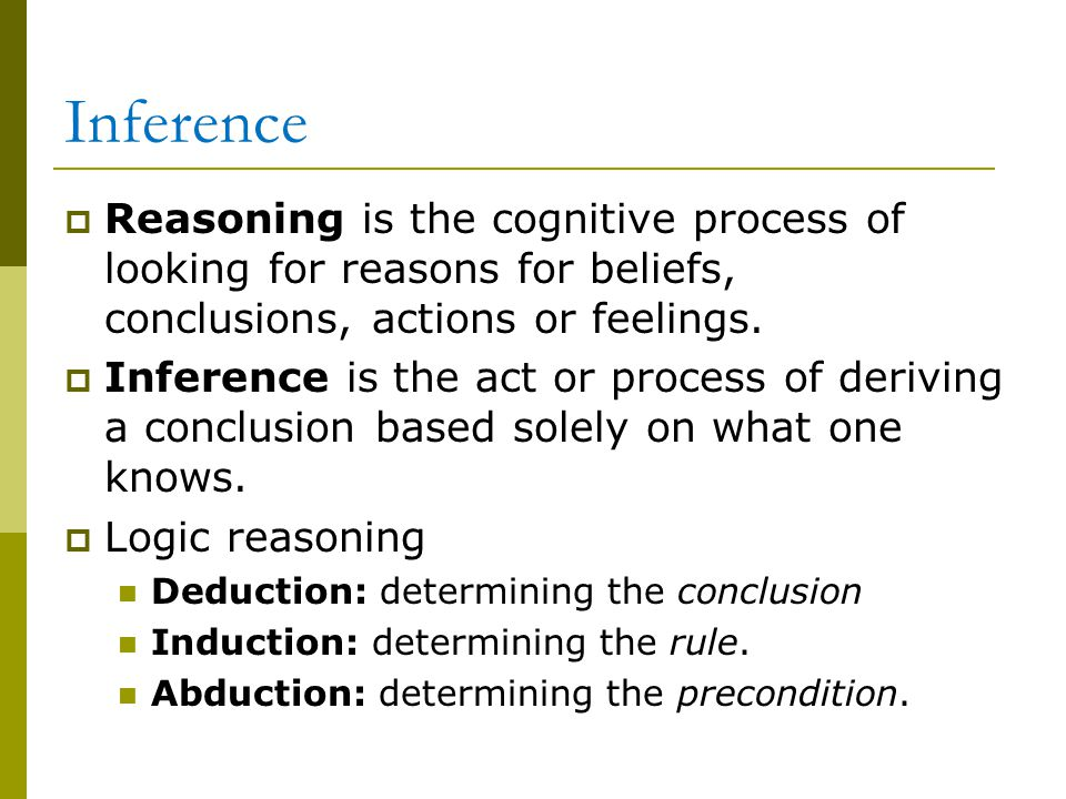 Inference  Reasoning is the cognitive process of looking for reasons for beliefs, conclusions, actions or feelings.