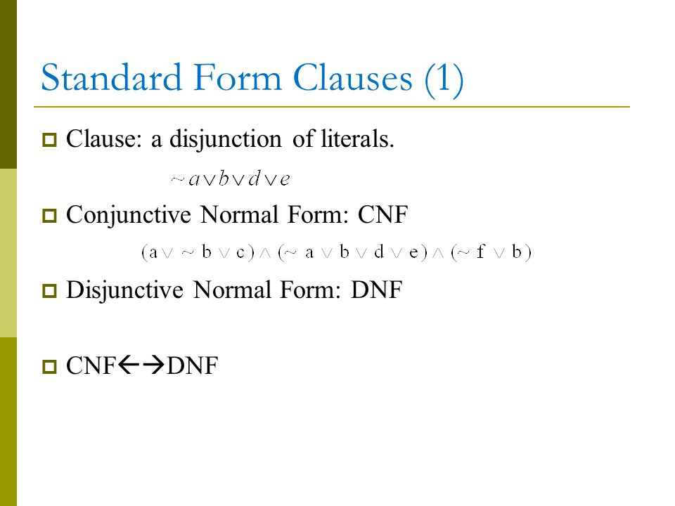 Standard Form Clauses (1)  Clause: a disjunction of literals.