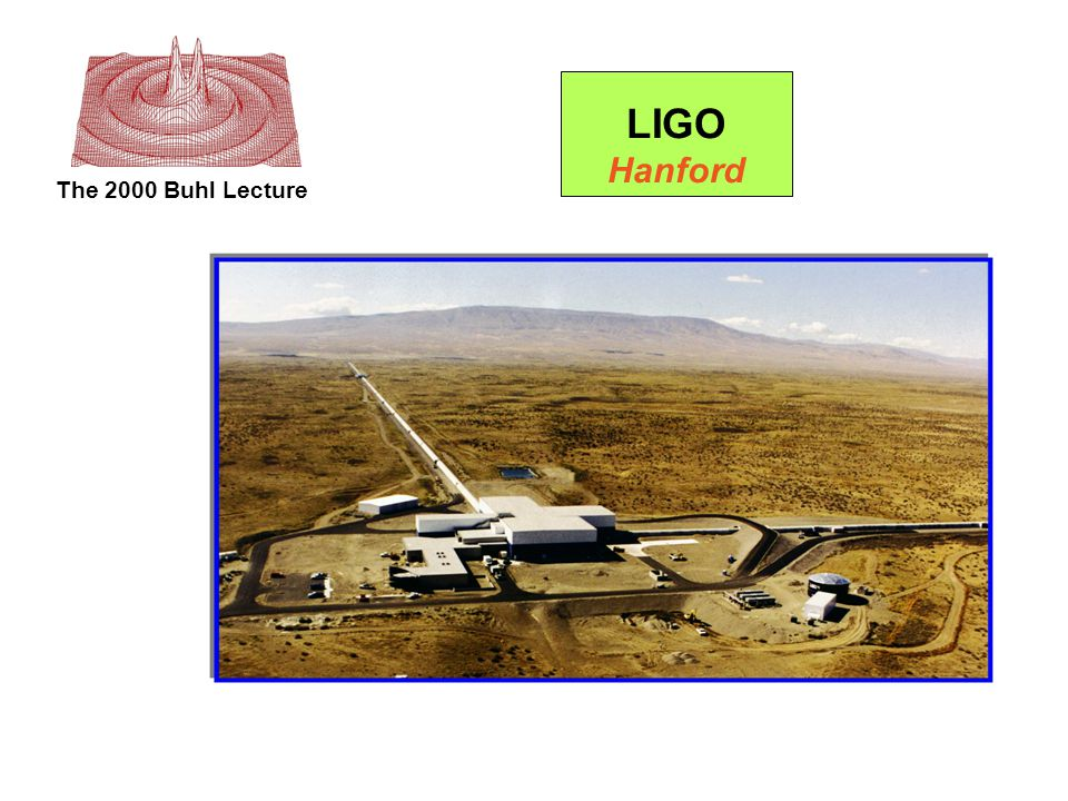 The 2000 Buhl Lecture LIGO Hanford