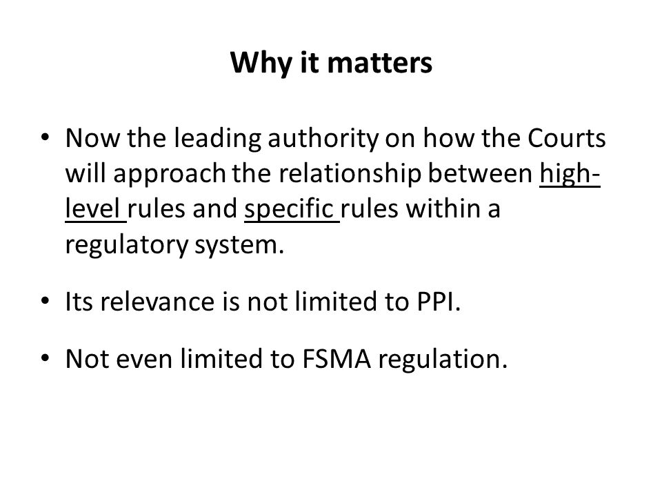 Wider Regulatory Significance This is a judicial vindication of the Principles based approach to regulation which the FSA had been pursuing for a number of years.
