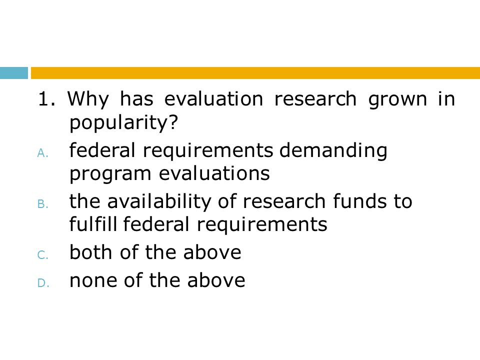 1.Why has evaluation research grown in popularity.