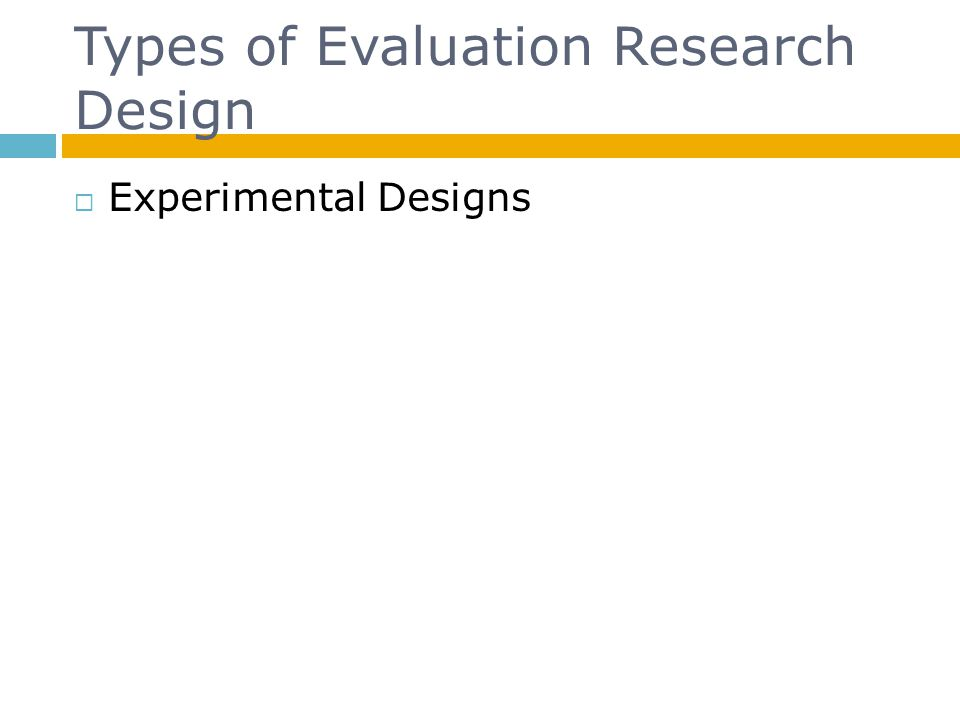 Types of Evaluation Research Design  Experimental Designs