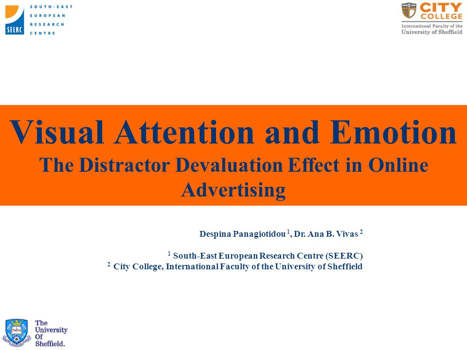 Visual Attention and Emotion The Distractor Devaluation Effect in Online Advertising Despina Panagiotidou 1, Dr.