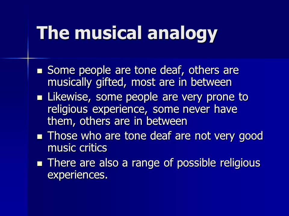 The analogy is limited The issue crucial issue of religious experience is whether they are evidence for the supernatural The issue crucial issue of religious experience is whether they are evidence for the supernatural Musical ability is not evidence for anything Musical ability is not evidence for anything