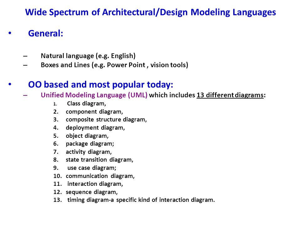 Wide Spectrum of Architectural/Design Modeling Languages General: – Natural language (e.g. English) – Boxes and Lines (e.g. Power Point, vision tools)