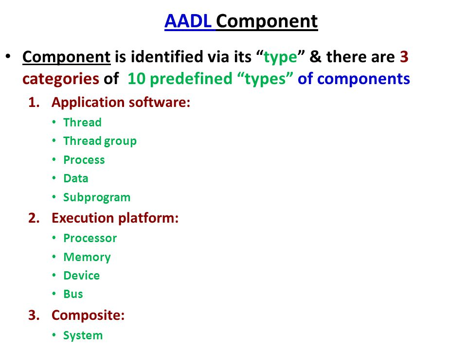 "AADL Component Component is identified via its ""type"" & there are 3 categories of 10 predefined ""types"" of components 1.Application software: Thread T"
