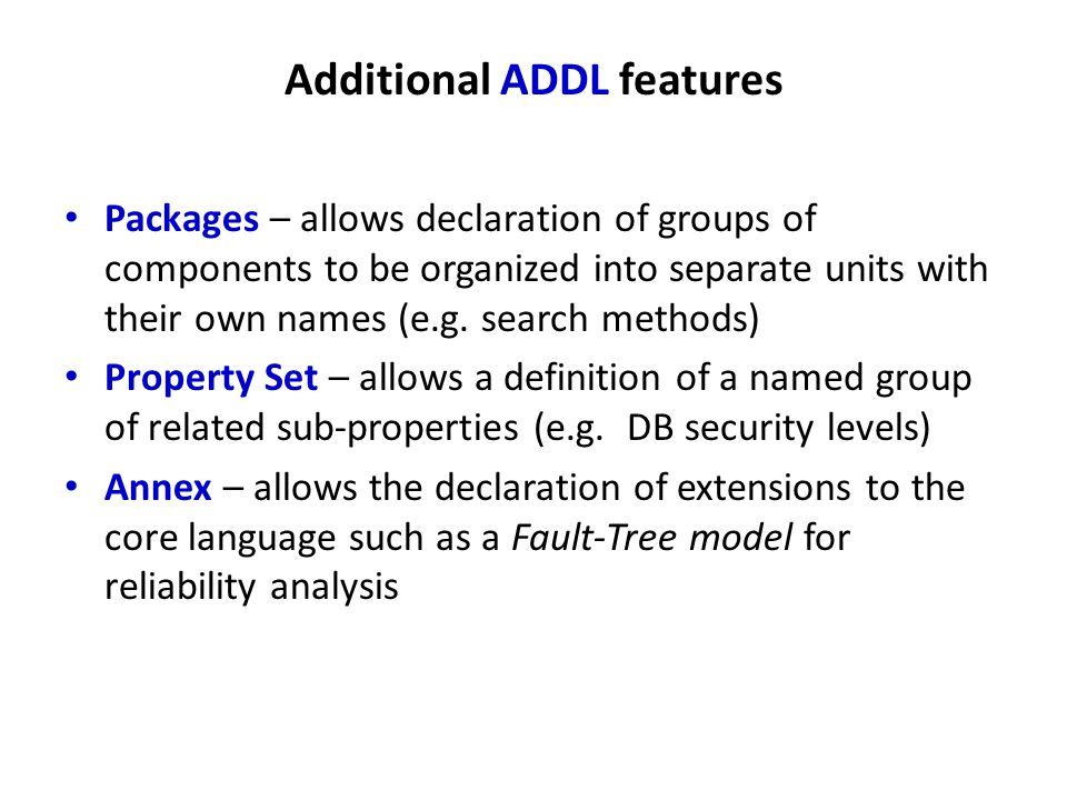 Additional ADDL features Packages – allows declaration of groups of components to be organized into separate units with their own names (e.g. search m