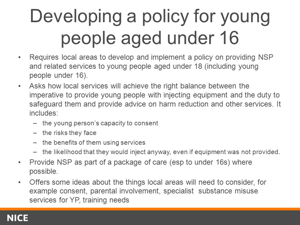 Developing a policy for young people aged under 16 Requires local areas to develop and implement a policy on providing NSP and related services to you