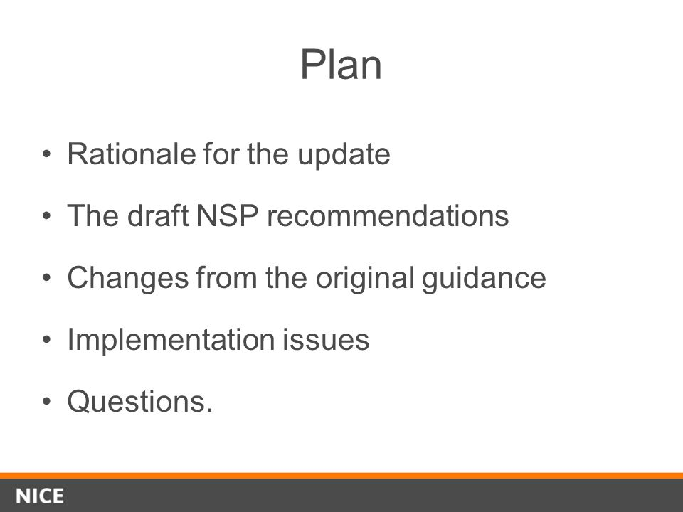 Plan Rationale for the update The draft NSP recommendations Changes from the original guidance Implementation issues Questions.