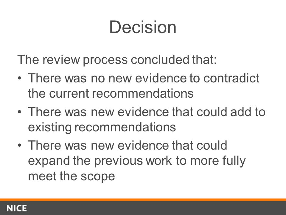Decision The review process concluded that: There was no new evidence to contradict the current recommendations There was new evidence that could add
