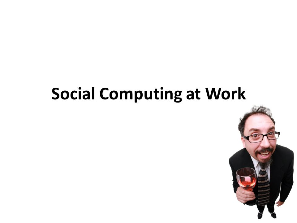 Social Computing at Work