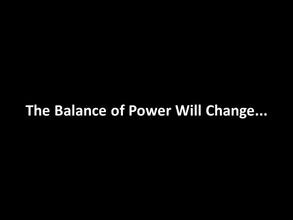 The Balance of Power Will Change...