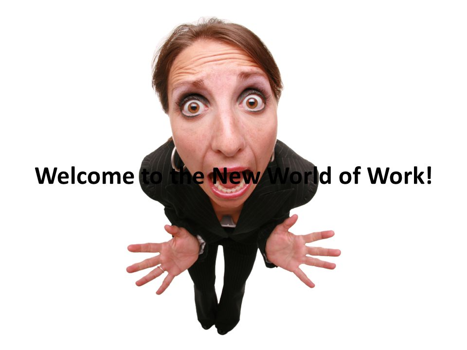 Welcome to the New World of Work!