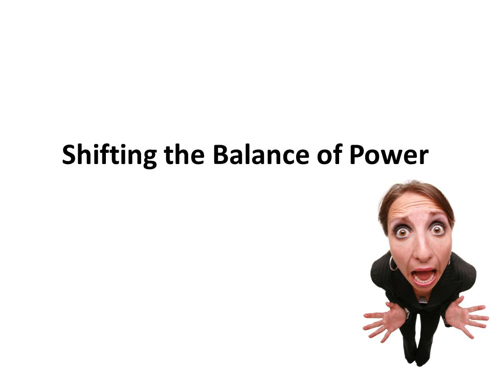 Shifting the Balance of Power