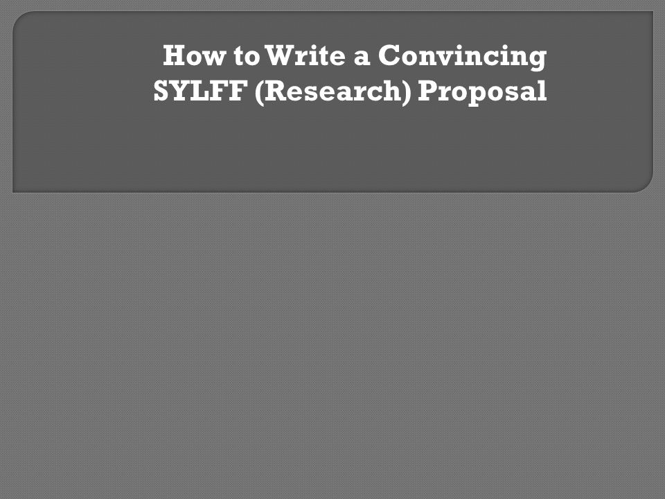 How to Write a Convincing SYLFF (Research) Proposal