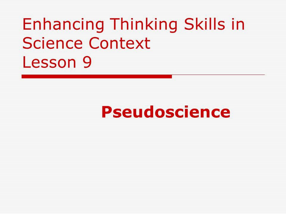Enhancing Thinking Skills in Science Context Lesson 9 Pseudoscience