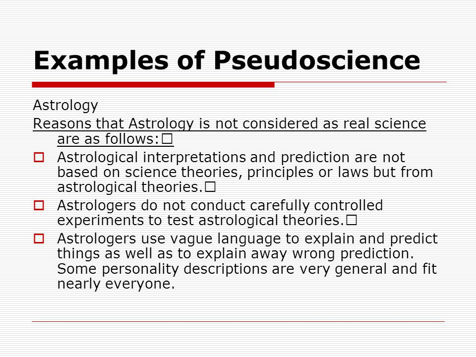 Examples of Pseudoscience Astrology Reasons that Astrology is not considered as real science are as follows:   Astrological interpretations and prediction are not based on science theories, principles or laws but from astrological theories.