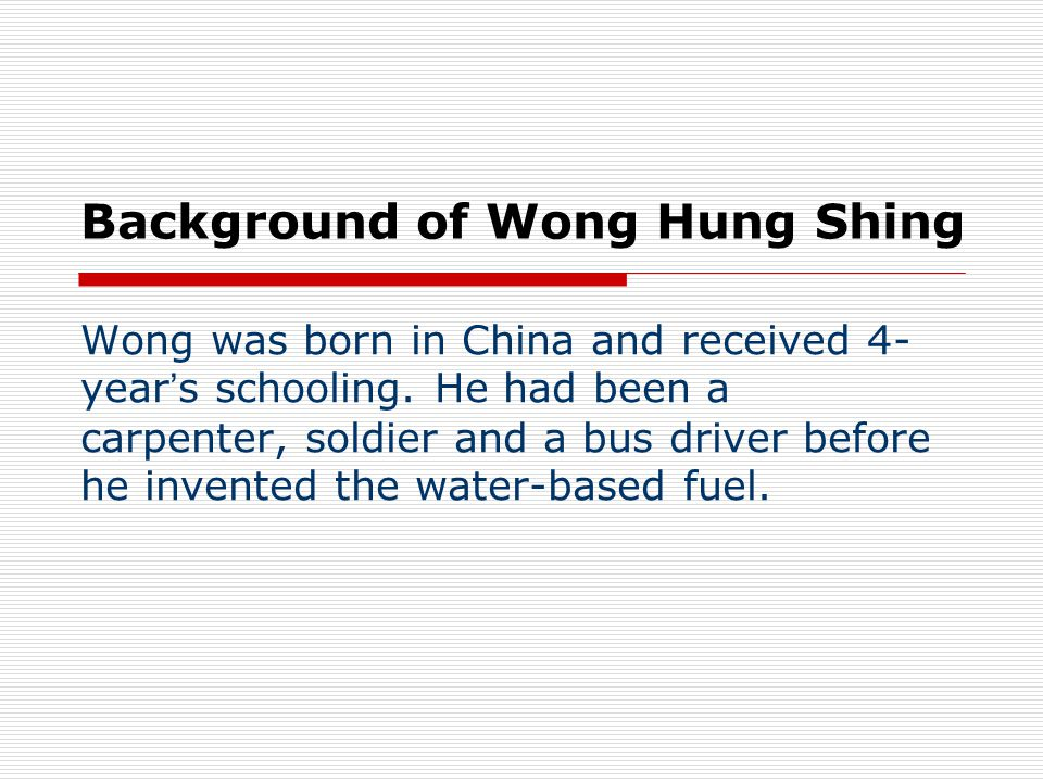 Background of Wong Hung Shing Wong was born in China and received 4- year ' s schooling.