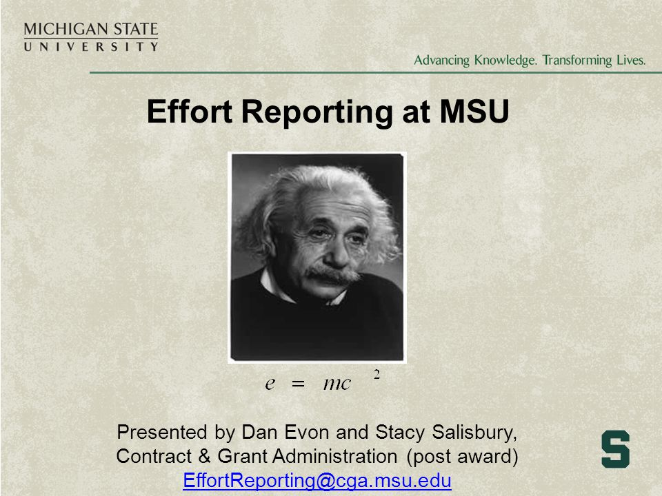 Effort Reporting at MSU Presented by Dan Evon and Stacy Salisbury, Contract & Grant Administration (post award) EffortReporting@cga.msu.edu