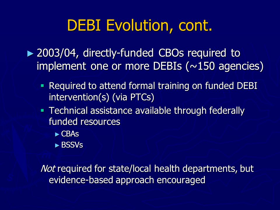 DEBI Evolution, cont. ► 2003/04, directly-funded CBOs required to implement one or more DEBIs (~150 agencies)  Required to attend formal training on