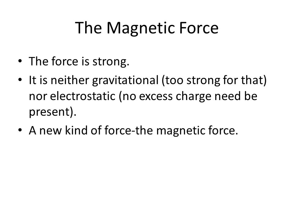 The Magnetic Force The force is strong.