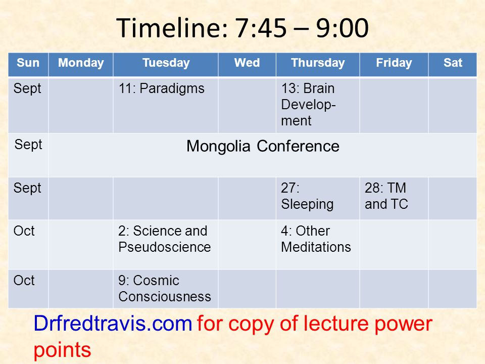 SunMondayTuesdayWedThursdayFridaySat Sept11: Paradigms13: Brain Develop- ment Sept Mongolia Conference Sept27: Sleeping 28: TM and TC Oct2: Science an